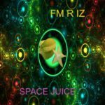NEW ALBUM BY FM R IZ 'SPACE JUICE' SERVES A JOURNEY INTO ELECTRONIC MUSIC