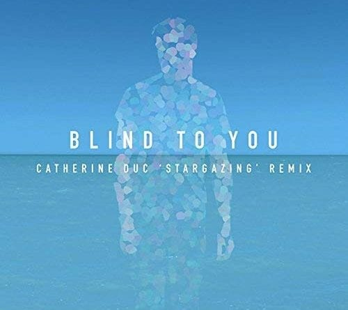 Make a Wish with Catherine Duc's 'Stargazing' Remix of Ben Hobbs' 'Blind To You'