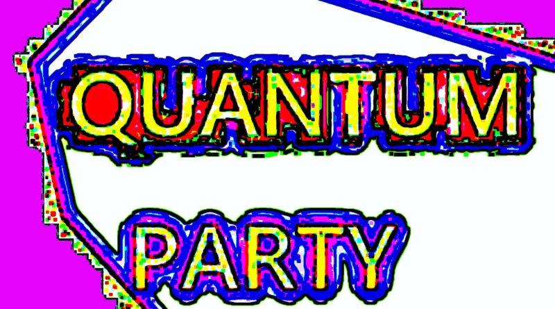 QUANTUM PARTY