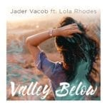 JADER VACOB DELIVERS THE PERFECT SUMMER HIT: VALLEY BELOW