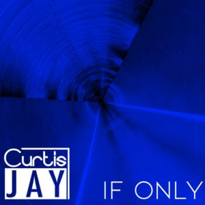 CURTIS JAY - 'IF ONLY'