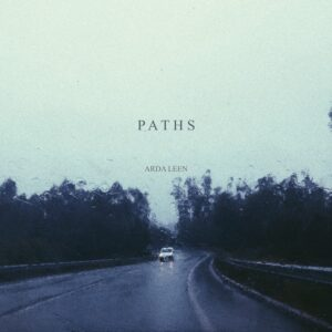 """New Release by Arda Leen """" Paths"""" Out Now!"""